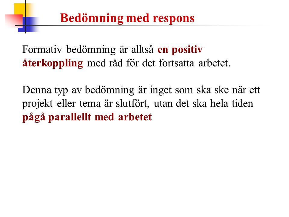 Bedömning med respons Formativ bedömning är alltså en positiv återkoppling med råd för det fortsatta arbetet.