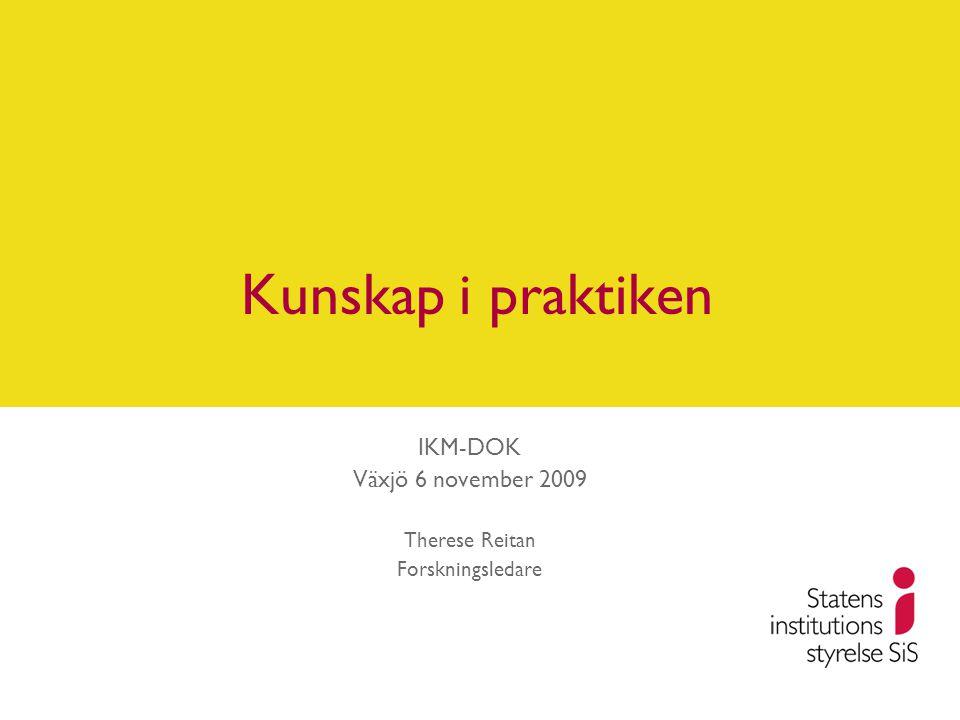 IKM-DOK Växjö 6 november 2009 Therese Reitan Forskningsledare