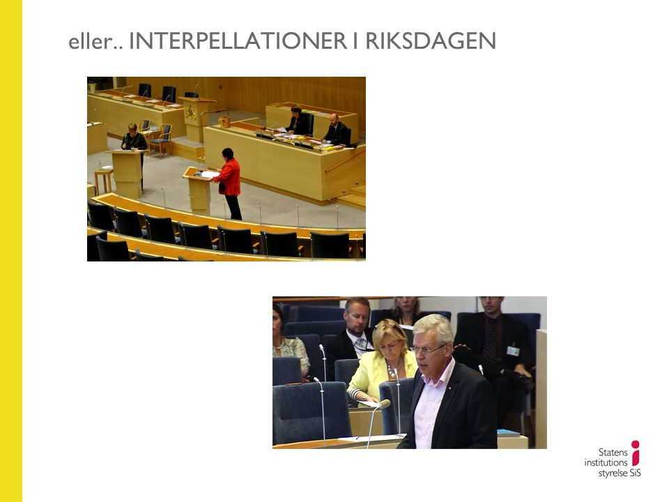eller.. INTERPELLATIONER I RIKSDAGEN