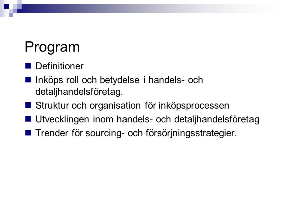 Program Definitioner. Inköps roll och betydelse i handels- och detaljhandelsföretag. Struktur och organisation för inköpsprocessen.