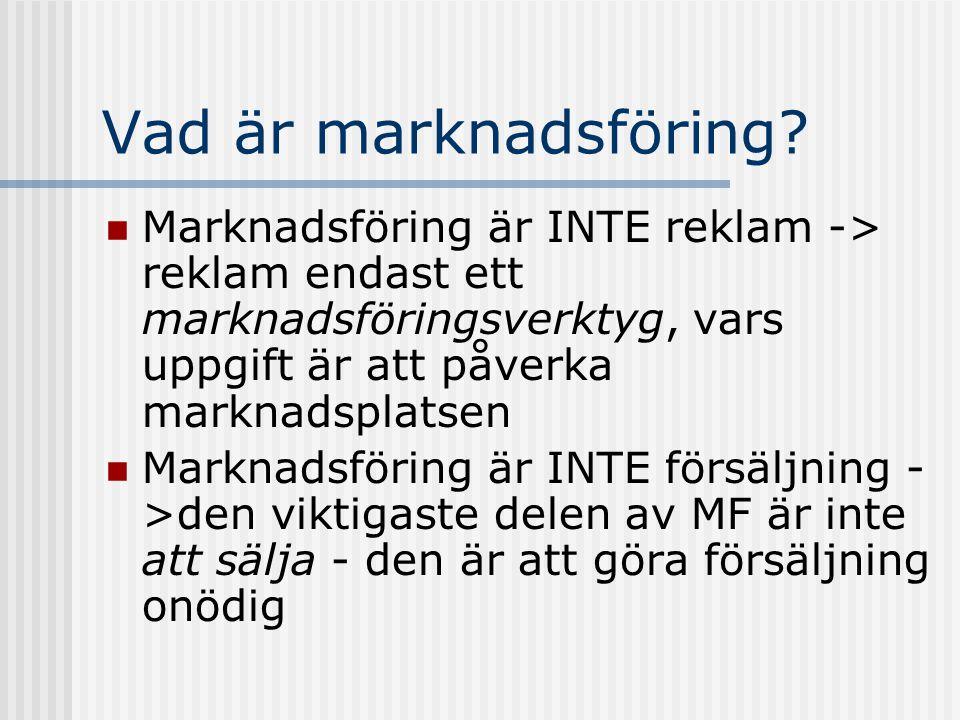 Vad är marknadsföring Marknadsföring är INTE reklam -> reklam endast ett marknadsföringsverktyg, vars uppgift är att påverka marknadsplatsen.