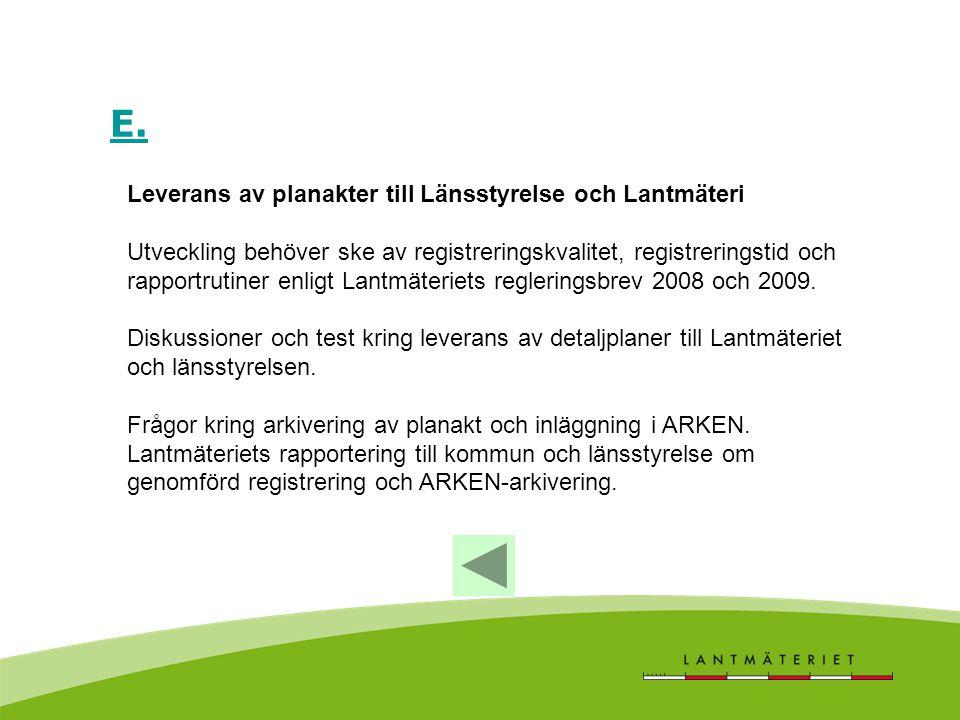 E. Leverans av planakter till Länsstyrelse och Lantmäteri