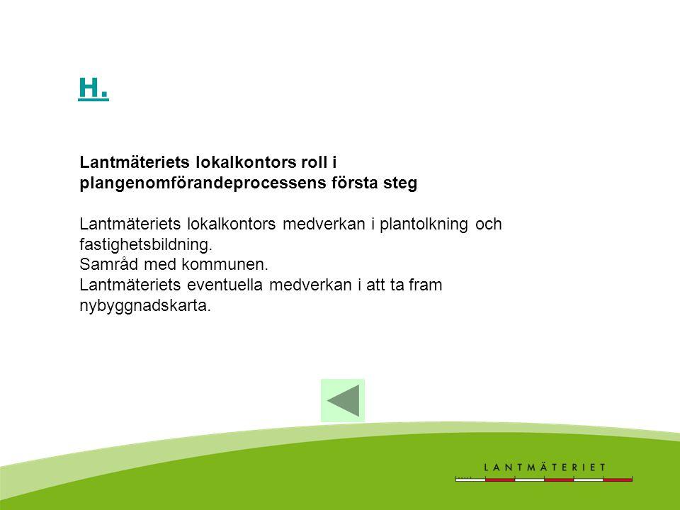 H. Lantmäteriets lokalkontors roll i plangenomförandeprocessens första steg.