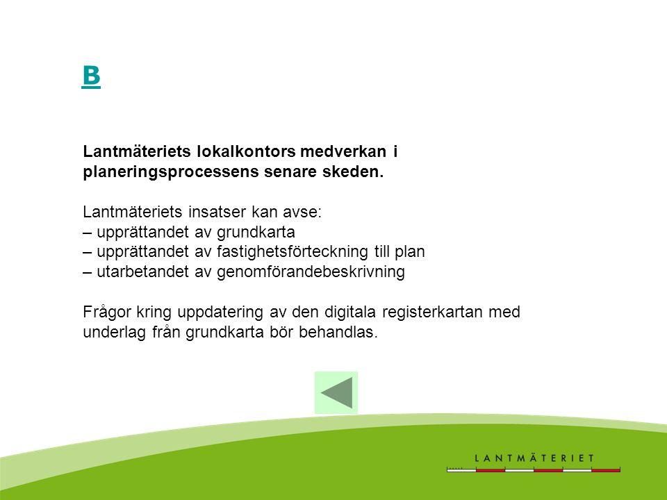 B Lantmäteriets lokalkontors medverkan i planeringsprocessens senare skeden. Lantmäteriets insatser kan avse: