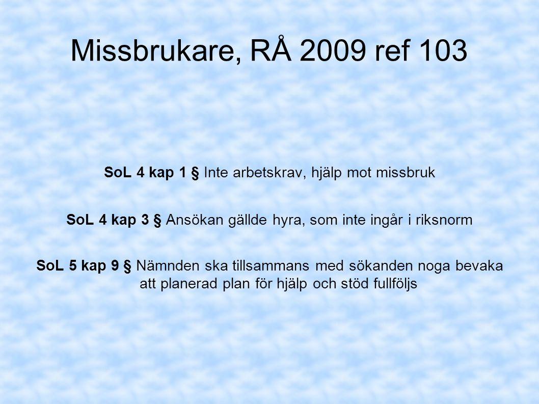 Missbrukare, RÅ 2009 ref 103 SoL 4 kap 1 § Inte arbetskrav, hjälp mot missbruk. SoL 4 kap 3 § Ansökan gällde hyra, som inte ingår i riksnorm.