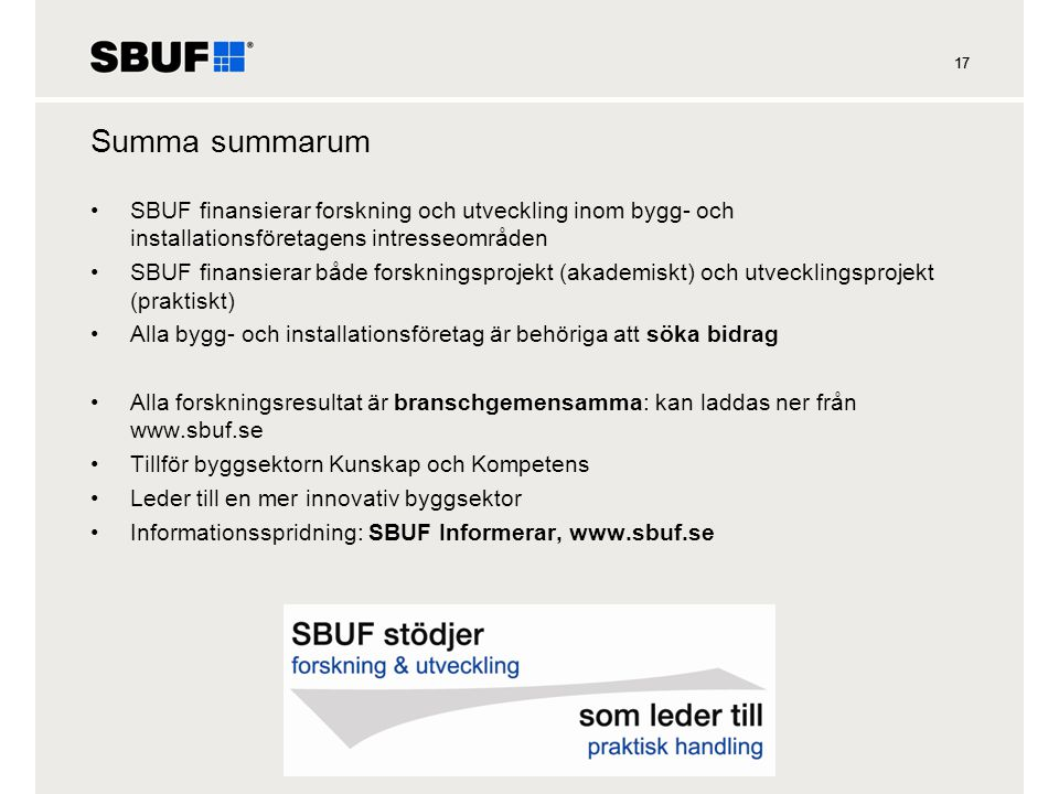 17 Summa summarum. SBUF finansierar forskning och utveckling inom bygg- och installationsföretagens intresseområden.