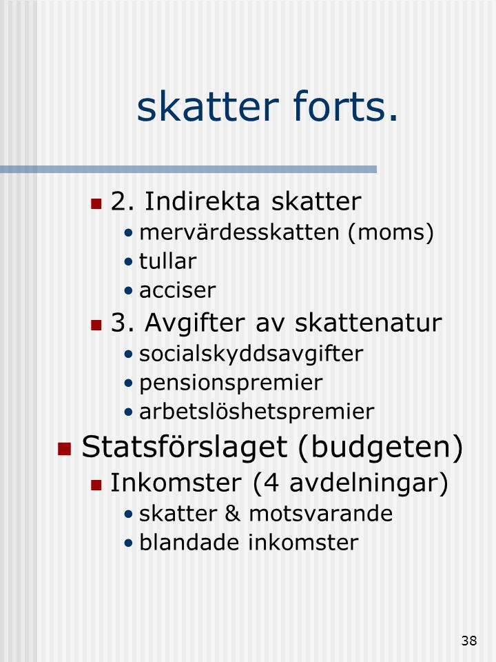 skatter forts. Statsförslaget (budgeten) 2. Indirekta skatter