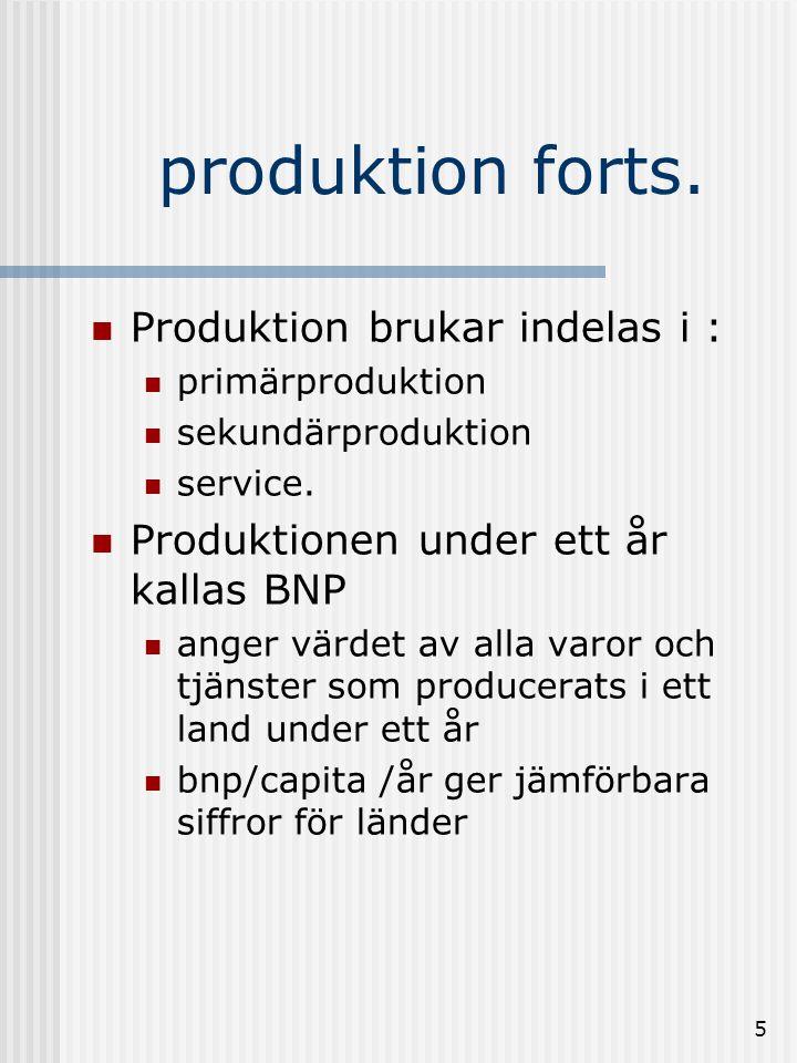 produktion forts. Produktion brukar indelas i :