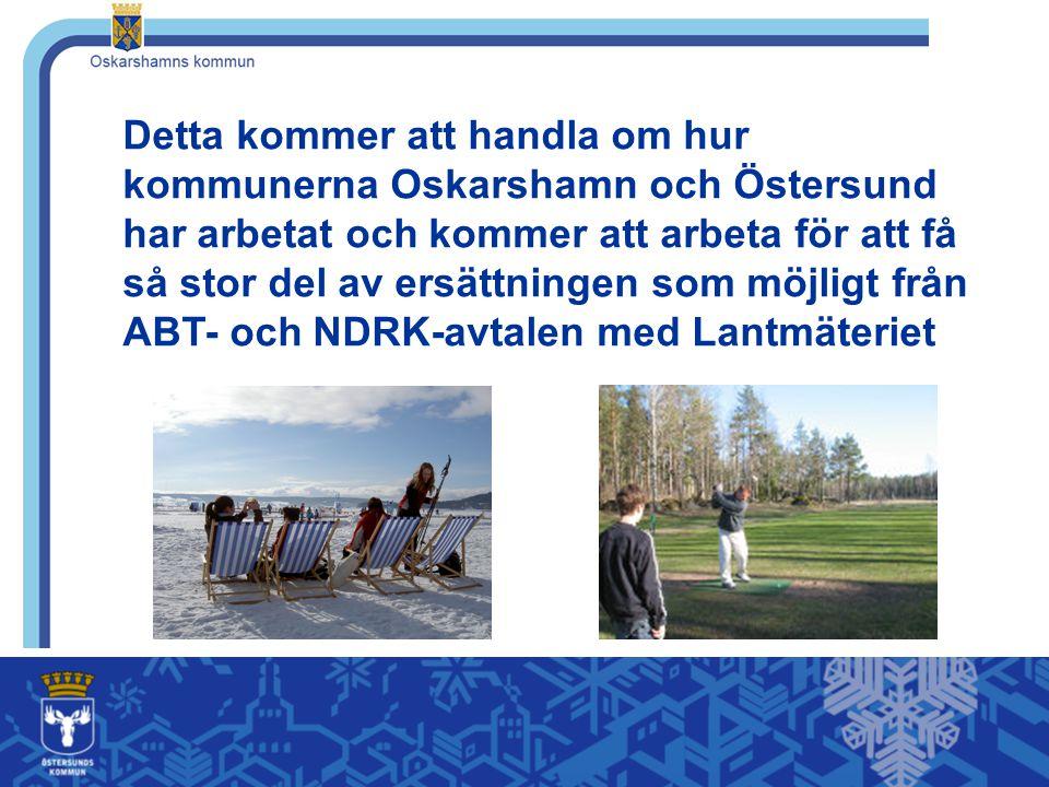 Detta kommer att handla om hur kommunerna Oskarshamn och Östersund har arbetat och kommer att arbeta för att få så stor del av ersättningen som möjligt från ABT- och NDRK-avtalen med Lantmäteriet