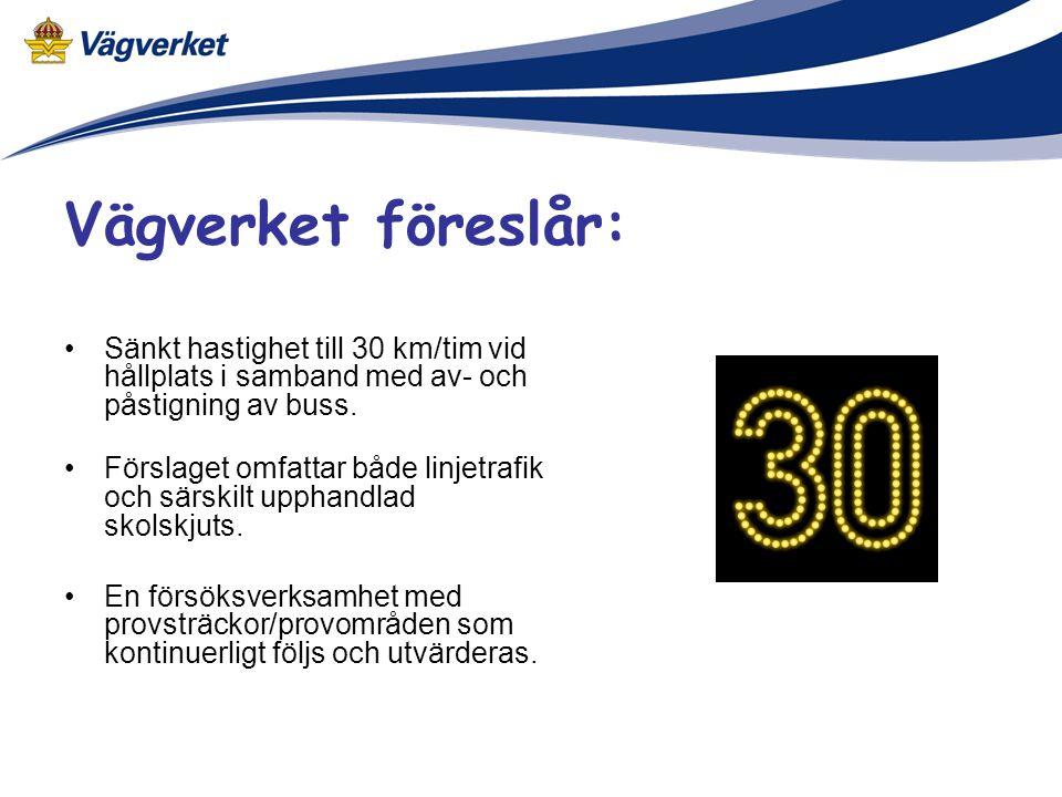 Vägverket föreslår: Sänkt hastighet till 30 km/tim vid hållplats i samband med av- och påstigning av buss.