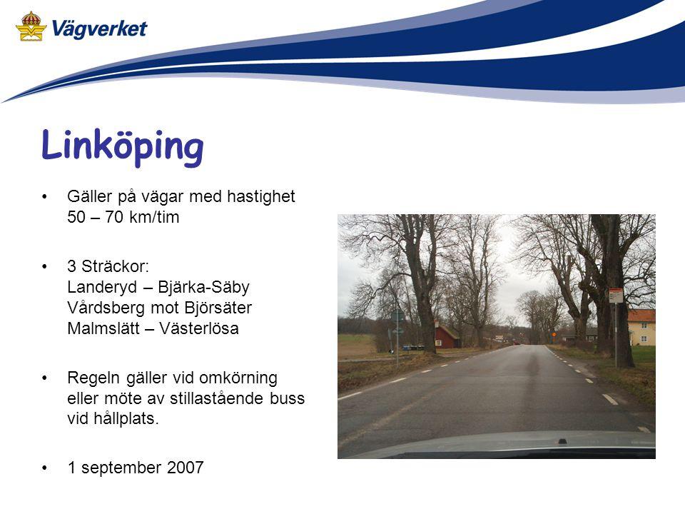 Linköping Gäller på vägar med hastighet 50 – 70 km/tim