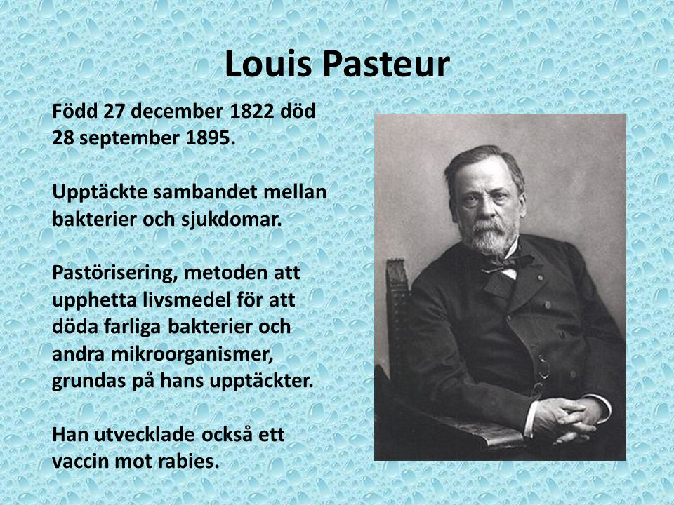 Louis Pasteur Född 27 december 1822 död 28 september 1895.