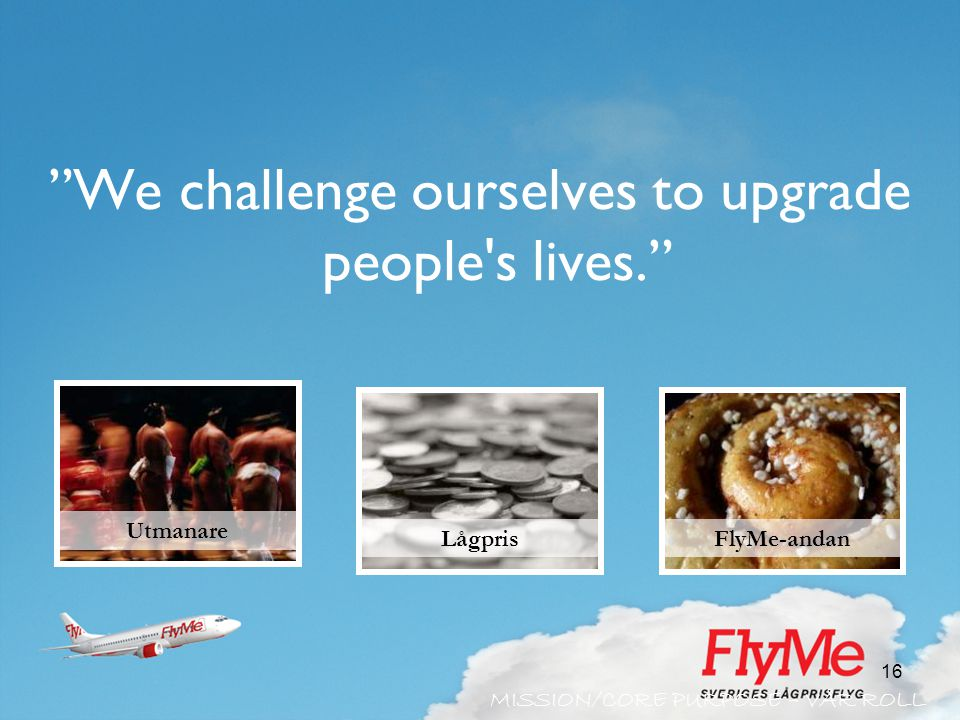 We challenge ourselves to upgrade people s lives.