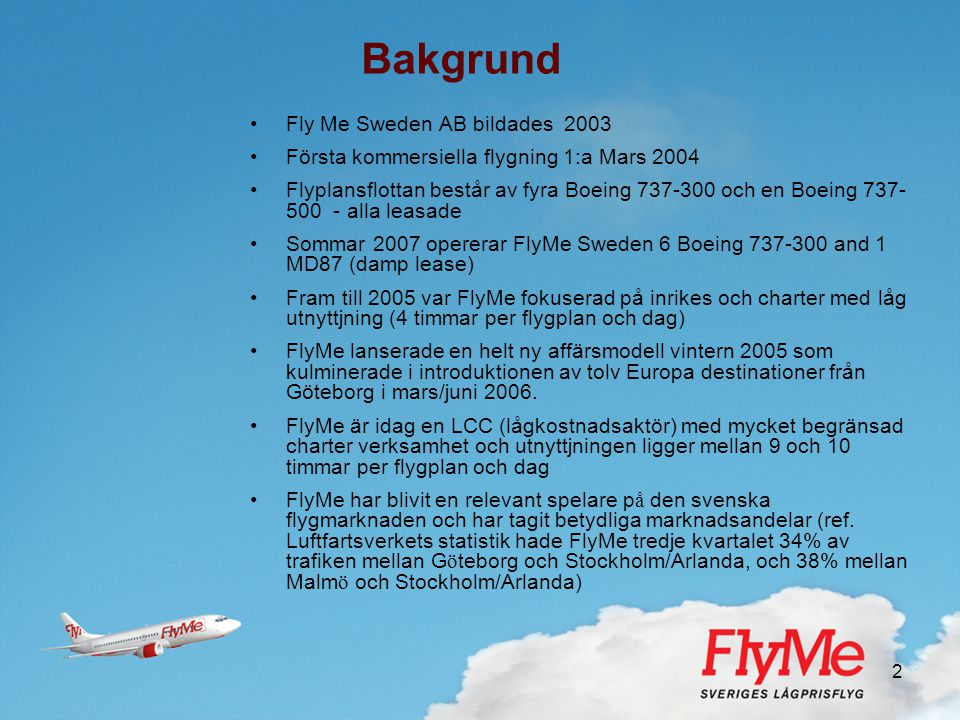 Bakgrund Fly Me Sweden AB bildades 2003