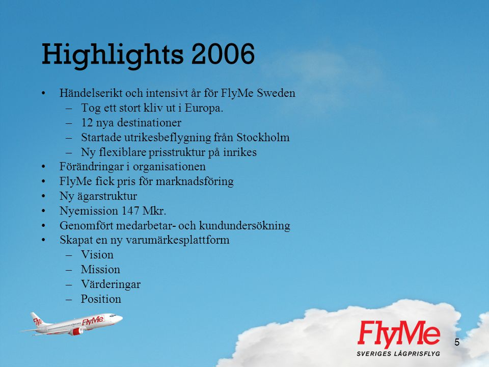 Highlights 2006 Händelserikt och intensivt år för FlyMe Sweden