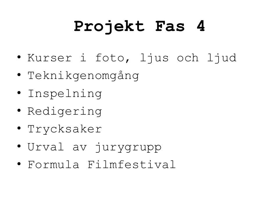 Projekt Fas 4 Kurser i foto, ljus och ljud Teknikgenomgång Inspelning