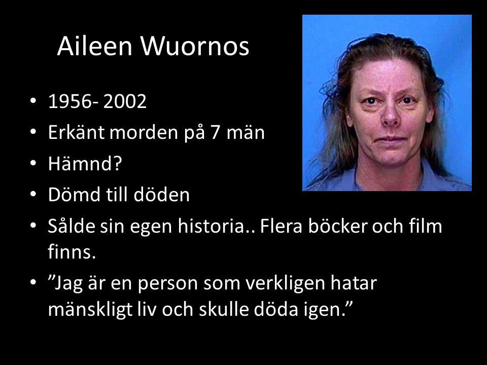 Aileen Wuornos 1956- 2002 Erkänt morden på 7 män Hämnd