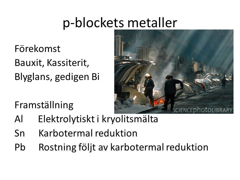 p-blockets metaller Förekomst Bauxit, Kassiterit, Blyglans, gedigen Bi