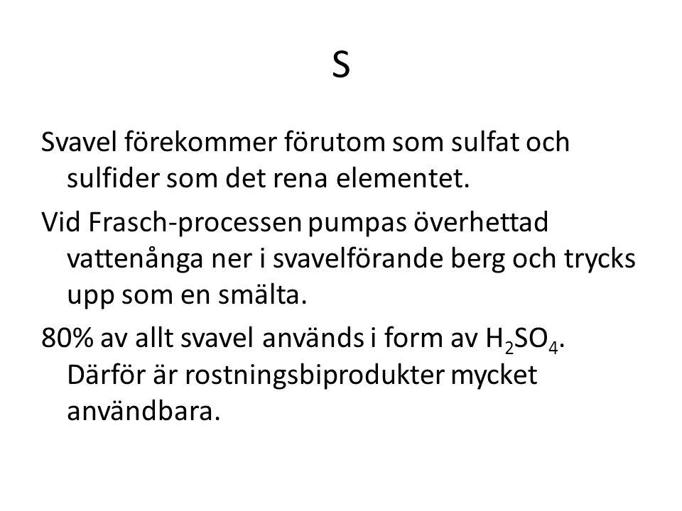 S Svavel förekommer förutom som sulfat och sulfider som det rena elementet.