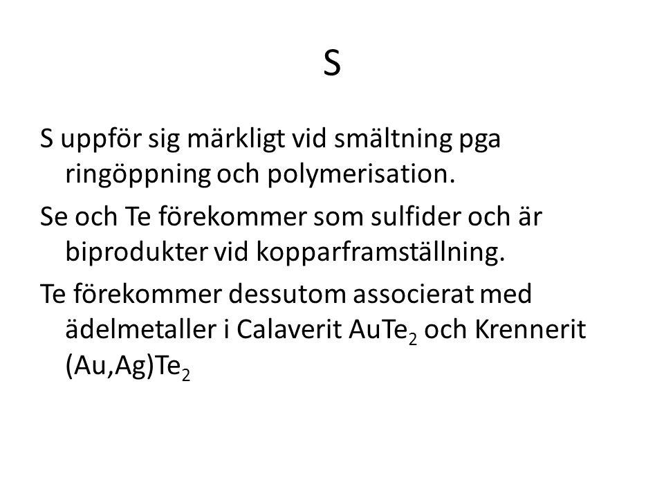 S S uppför sig märkligt vid smältning pga ringöppning och polymerisation.