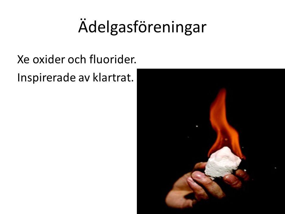 Ädelgasföreningar Xe oxider och fluorider. Inspirerade av klartrat.