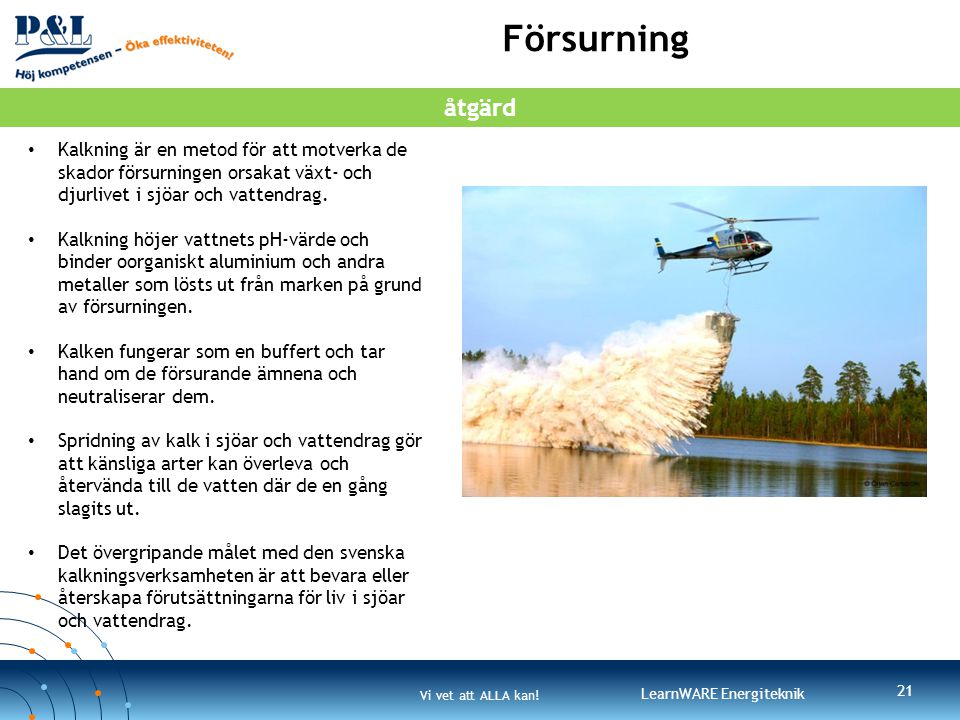 Försurning åtgärd. Kalkning är en metod för att motverka de skador försurningen orsakat växt- och djurlivet i sjöar och vattendrag.