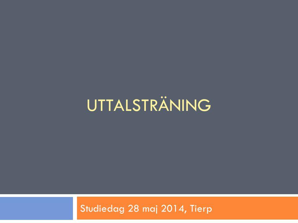 UTTALSTRÄNING Studiedag 28 maj 2014, Tierp