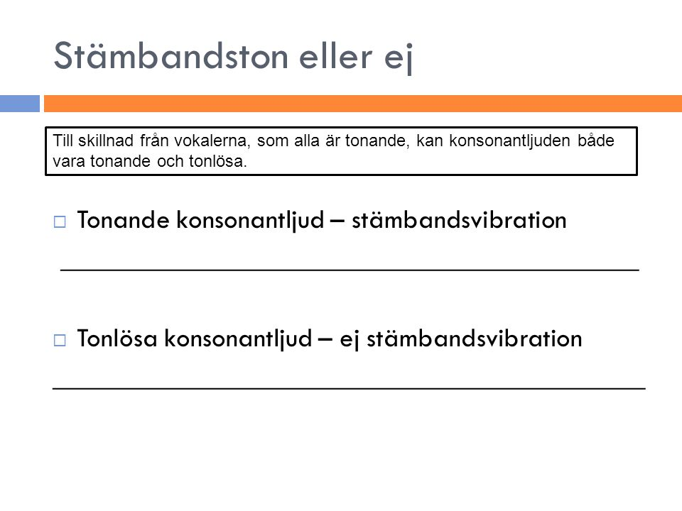 Stämbandston eller ej Tonande konsonantljud – stämbandsvibration