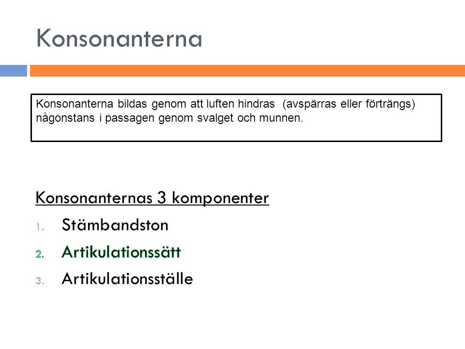 Konsonanterna Konsonanternas 3 komponenter Stämbandston