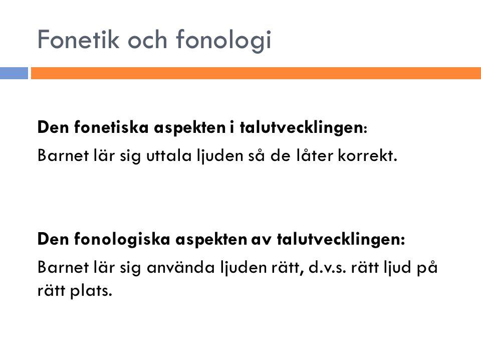 Fonetik och fonologi Den fonetiska aspekten i talutvecklingen: