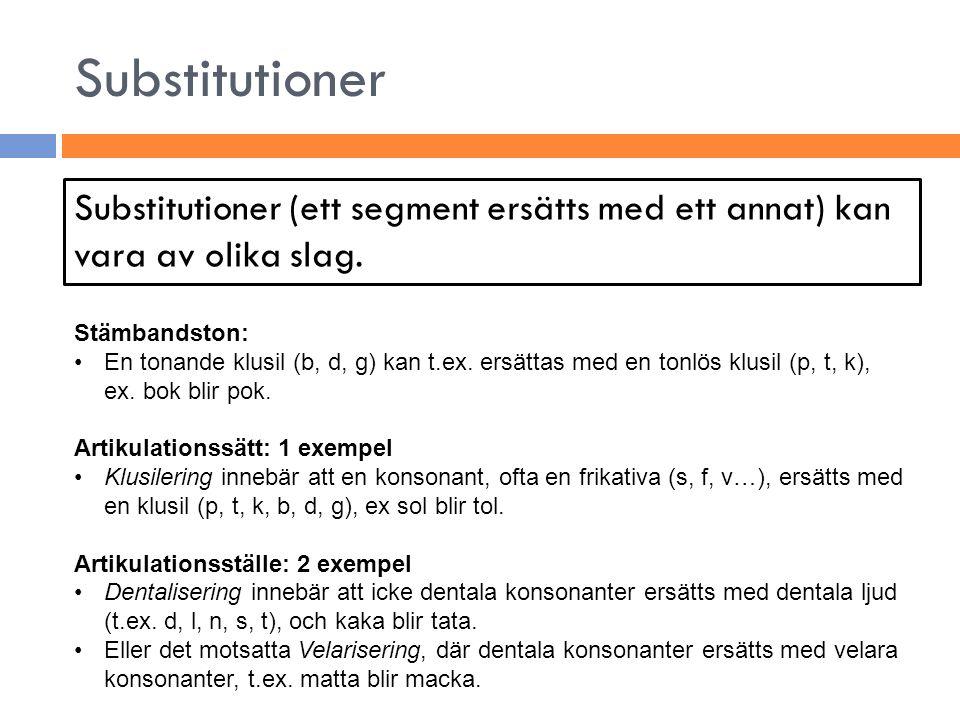 Substitutioner Substitutioner (ett segment ersätts med ett annat) kan vara av olika slag. Stämbandston: