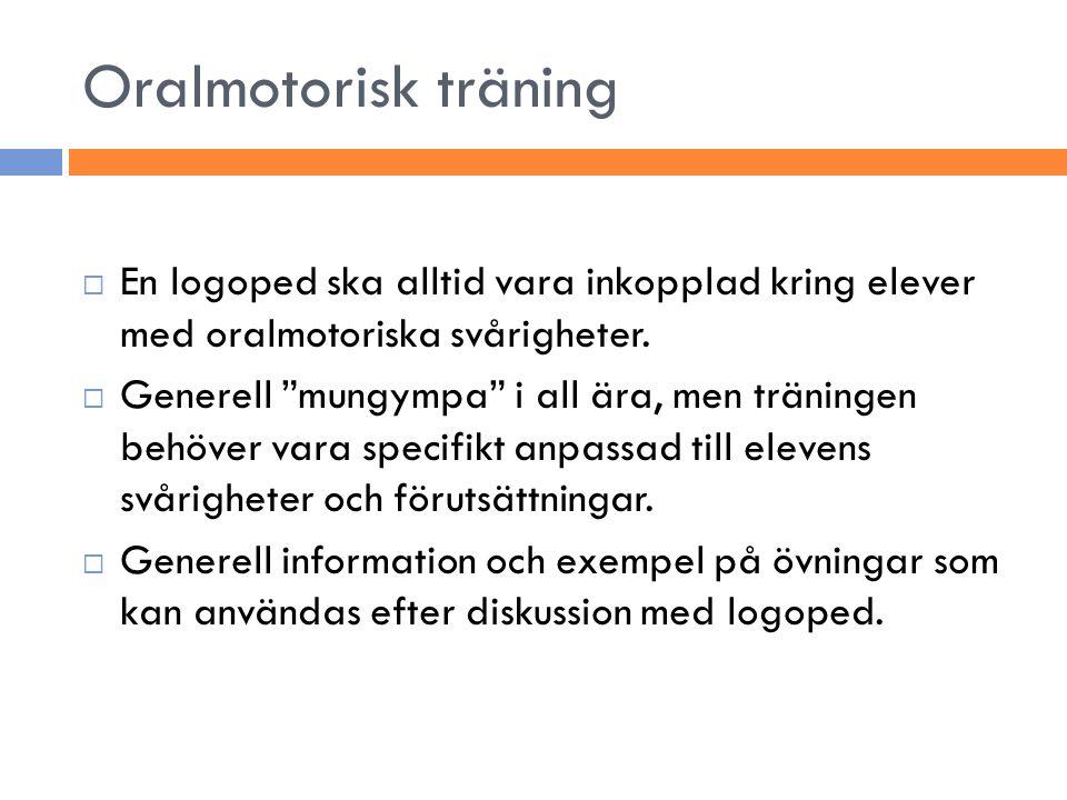 Oralmotorisk träning En logoped ska alltid vara inkopplad kring elever med oralmotoriska svårigheter.