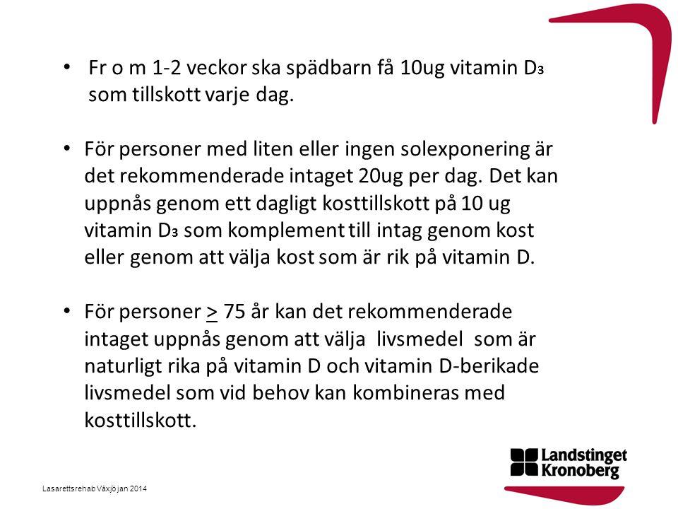 Fr o m 1-2 veckor ska spädbarn få 10ug vitamin D3 som tillskott varje dag.