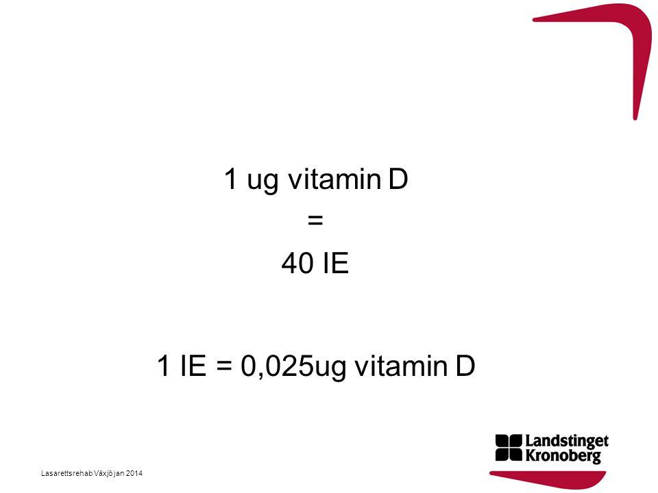 1 ug vitamin D = 40 IE 1 IE = 0,025ug vitamin D
