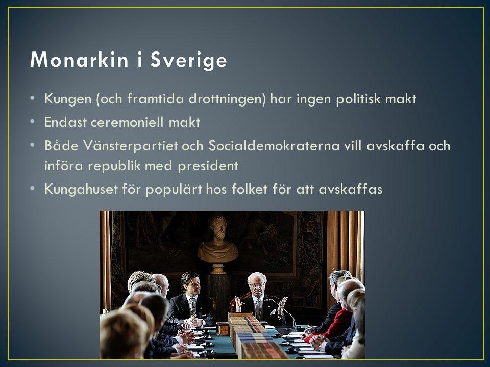 Monarkin i Sverige Kungen (och framtida drottningen) har ingen politisk makt. Endast ceremoniell makt.