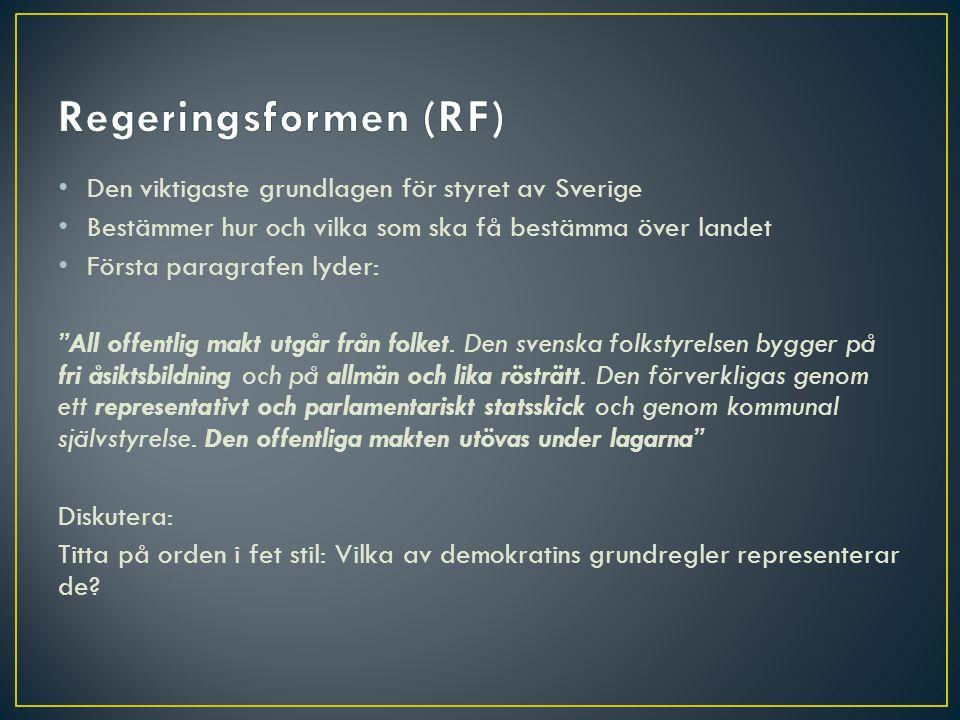 Regeringsformen (RF) Den viktigaste grundlagen för styret av Sverige