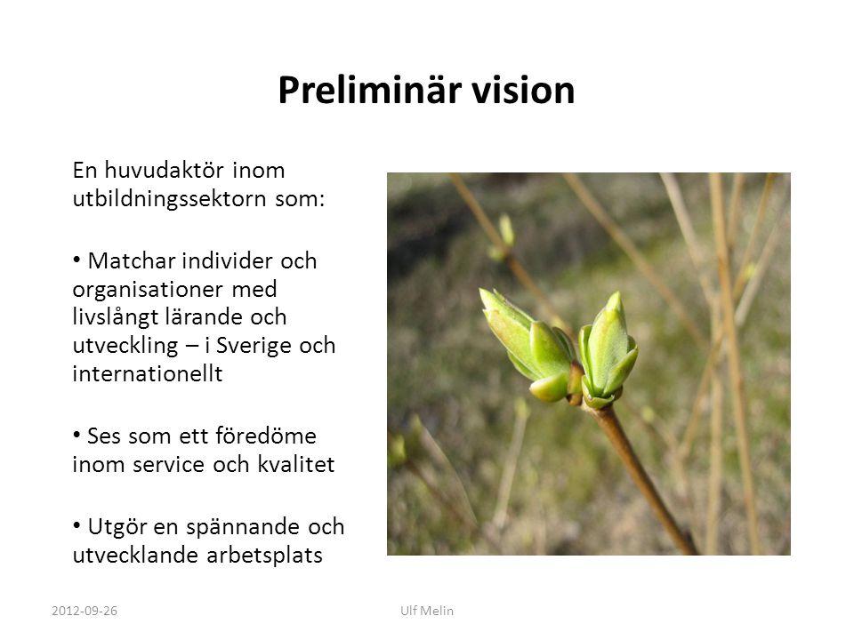 Preliminär vision En huvudaktör inom utbildningssektorn som: