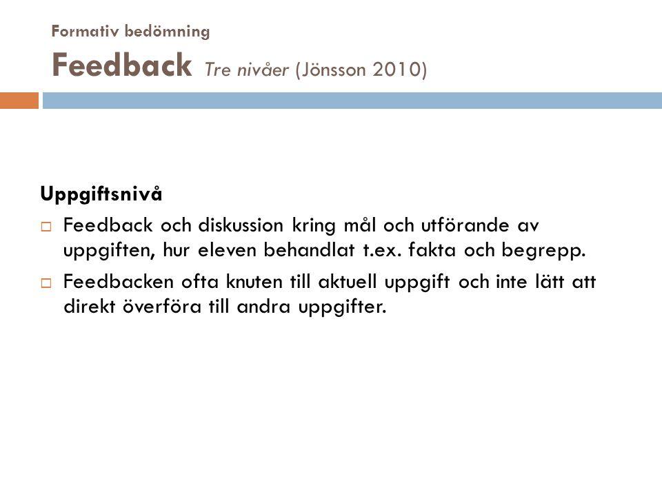 Formativ bedömning Feedback Tre nivåer (Jönsson 2010)