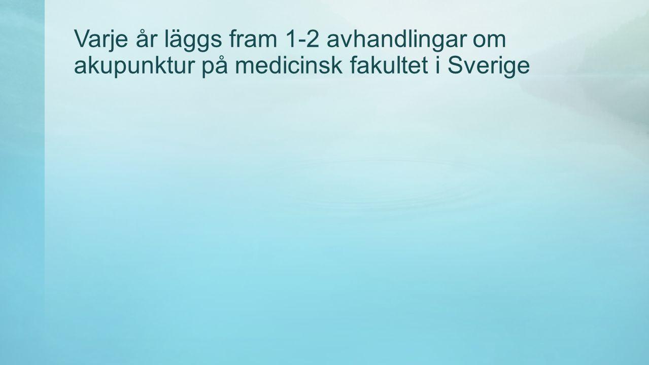 Varje år läggs fram 1-2 avhandlingar om akupunktur på medicinsk fakultet i Sverige