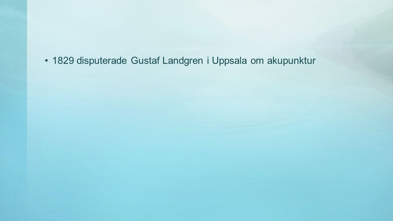 1829 disputerade Gustaf Landgren i Uppsala om akupunktur