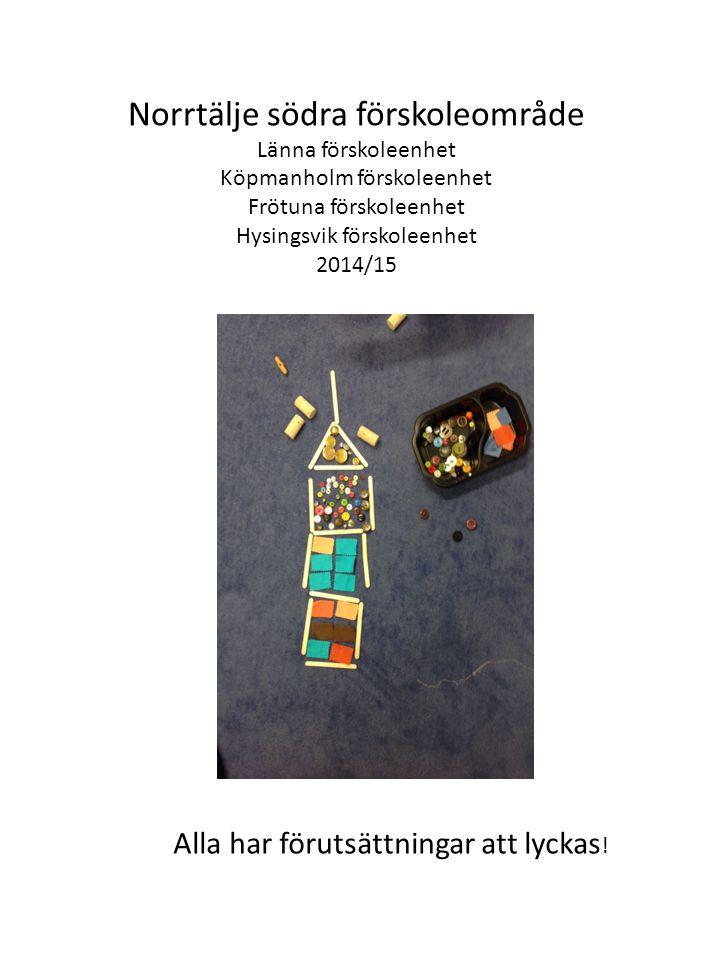 Norrtälje södra förskoleområde Länna förskoleenhet Köpmanholm förskoleenhet Frötuna förskoleenhet Hysingsvik förskoleenhet 2014/15