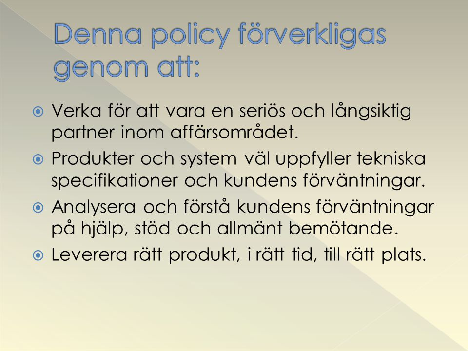 Denna policy förverkligas genom att: