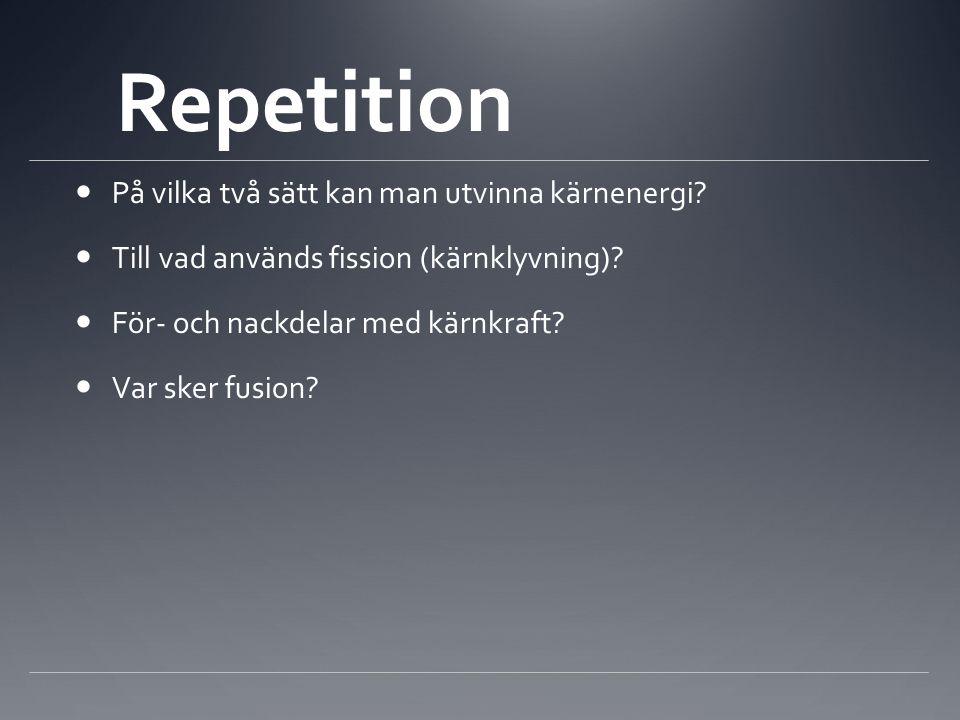 Repetition På vilka två sätt kan man utvinna kärnenergi