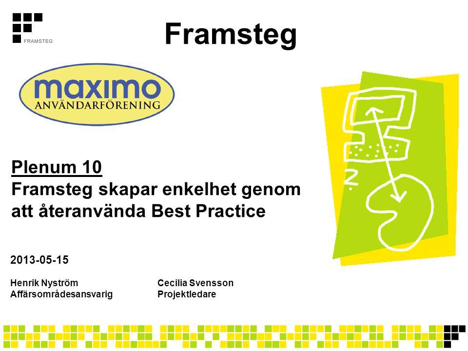 Framsteg Plenum 10 Framsteg skapar enkelhet genom att återanvända Best Practice. 2013-05-15.