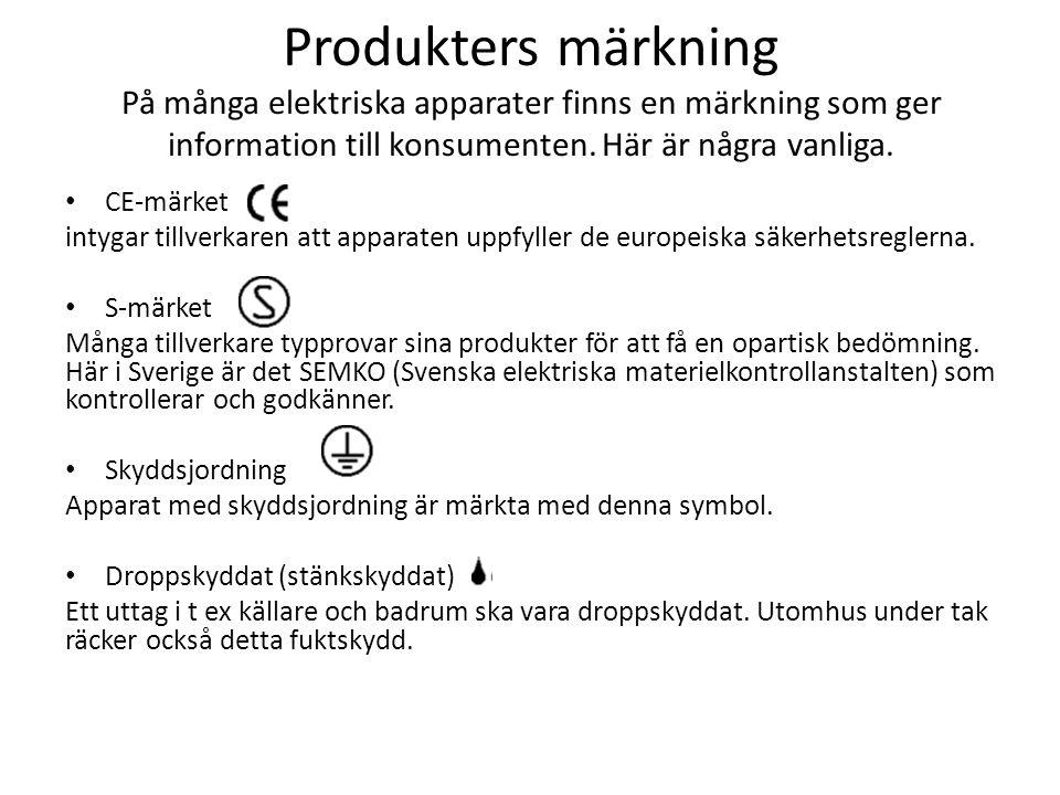Produkters märkning På många elektriska apparater finns en märkning som ger information till konsumenten. Här är några vanliga.