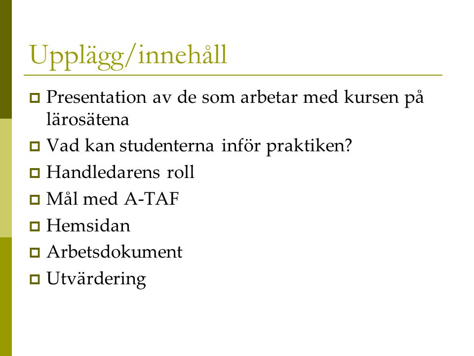 Upplägg/innehåll Presentation av de som arbetar med kursen på lärosätena. Vad kan studenterna inför praktiken