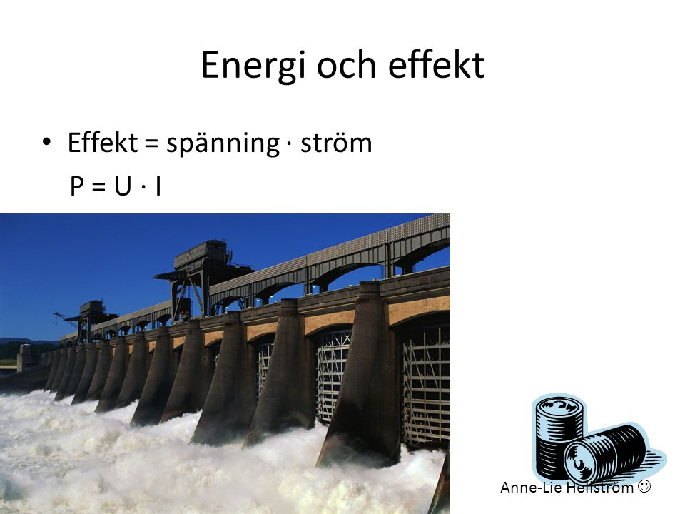 Energi och effekt Effekt = spänning ∙ ström P = U ∙ I
