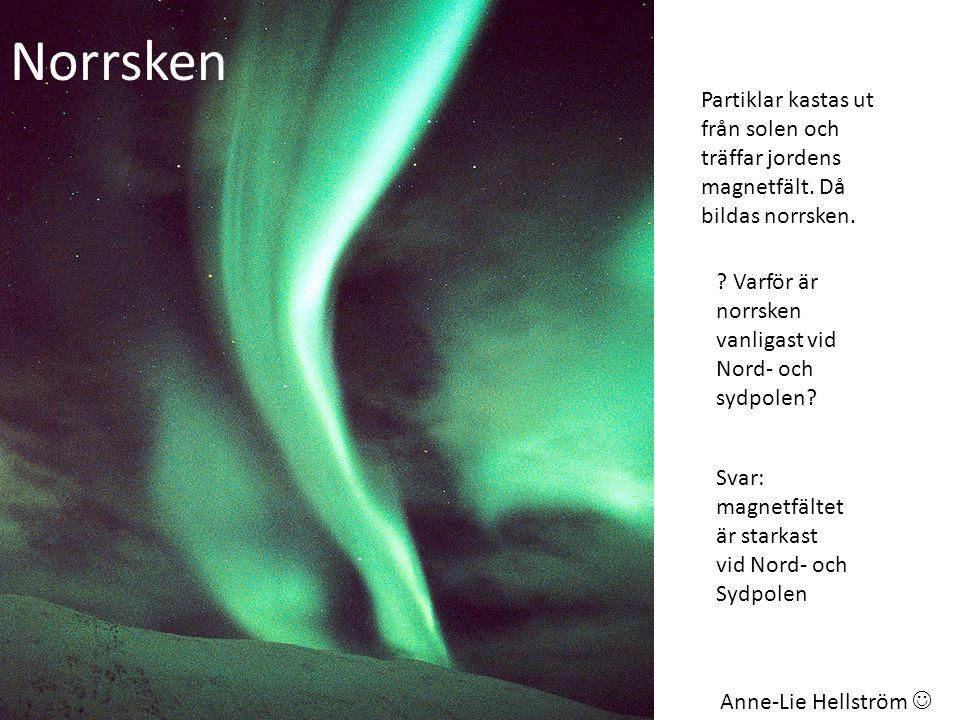 Norrsken Partiklar kastas ut från solen och träffar jordens magnetfält. Då bildas norrsken. Varför är norrsken vanligast vid Nord- och sydpolen