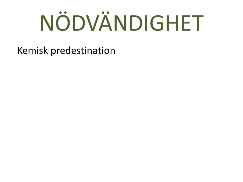 NÖDVÄNDIGHET Kemisk predestination