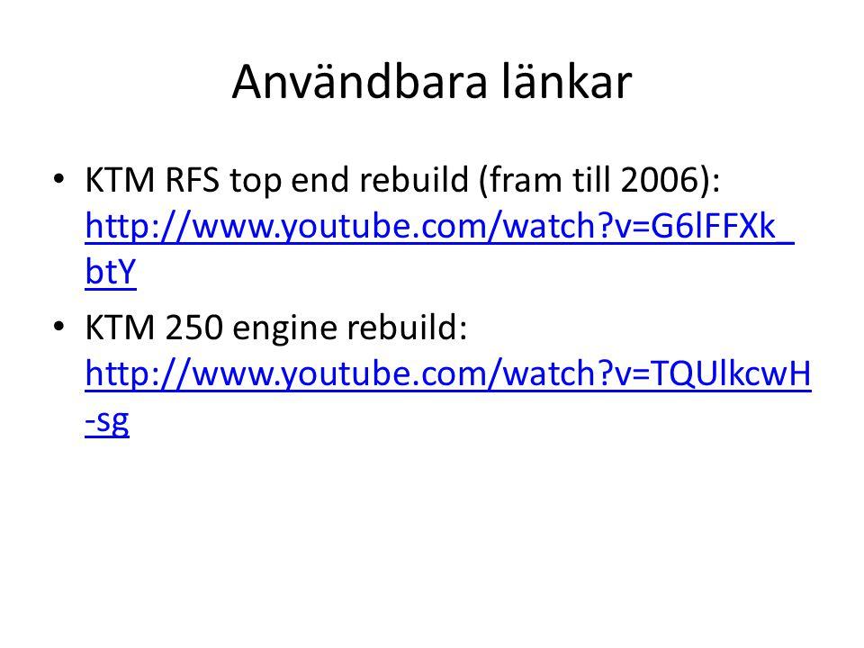 Användbara länkar KTM RFS top end rebuild (fram till 2006): http://www.youtube.com/watch v=G6lFFXk_btY.